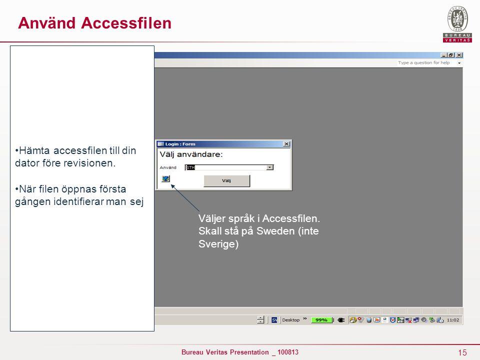 15 Bureau Veritas Presentation _ 100813 Använd Accessfilen Hämta accessfilen till din dator före revisionen. När filen öppnas första gången identifier