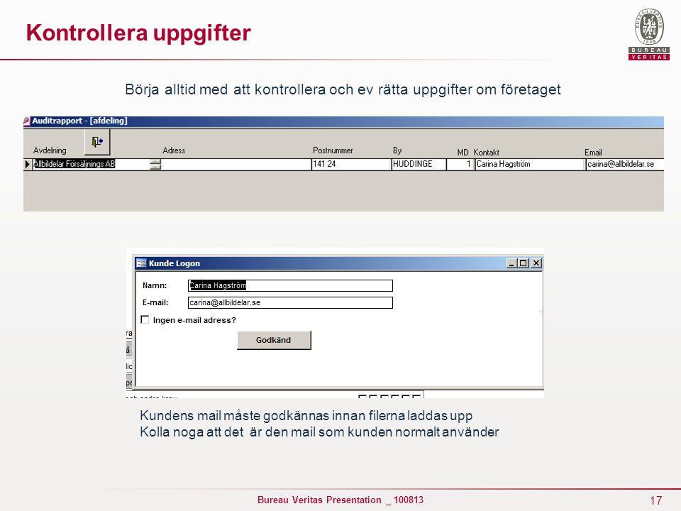 17 Bureau Veritas Presentation _ 100813 Kontrollera uppgifter Börja alltid med att kontrollera och ev rätta uppgifter om företaget Kundens mail måste