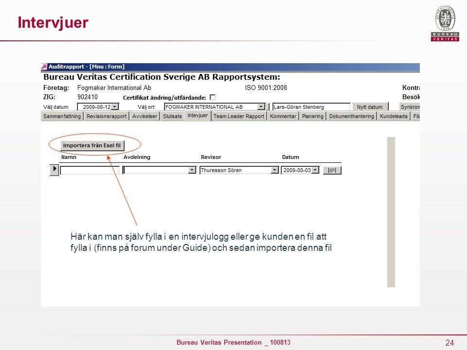24 Bureau Veritas Presentation _ 100813 Här kan man själv fylla i en intervjulogg eller ge kunden en fil att fylla i (finns på forum under Guide) och