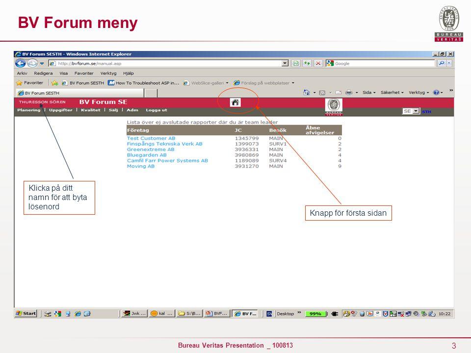 3 Bureau Veritas Presentation _ 100813 BV Forum meny Knapp för första sidan Klicka på ditt namn för att byta lösenord
