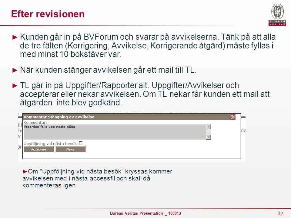 32 Bureau Veritas Presentation _ 100813 Efter revisionen ► Kunden går in på BVForum och svarar på avvikelserna. Tänk på att alla de tre fälten (Korrig