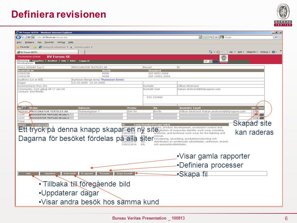 6 Bureau Veritas Presentation _ 100813 Ett tryck på denna knapp skapar en ny site. Dagarna för besöket fördelas på alla siter Skapad site kan raderas