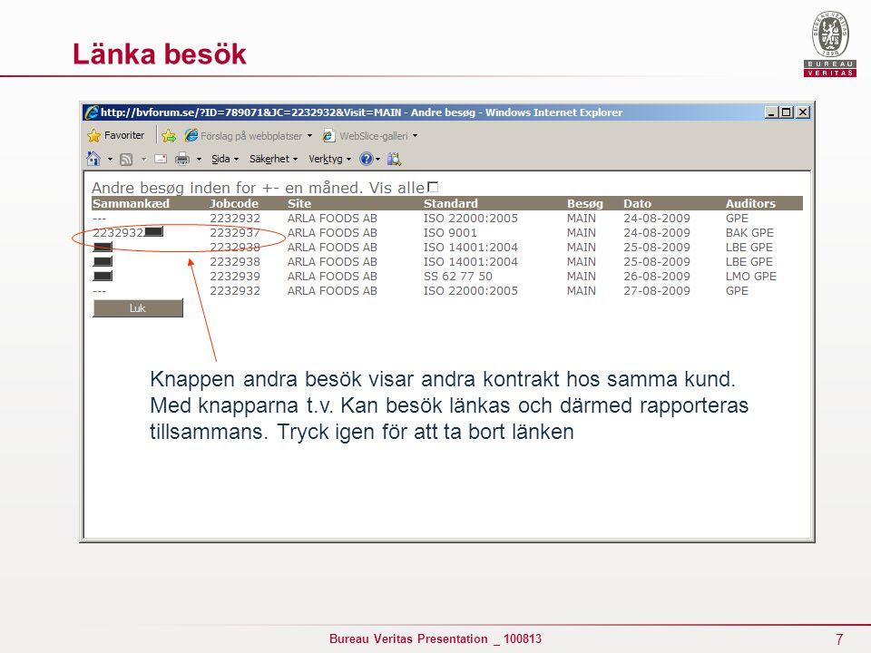 7 Bureau Veritas Presentation _ 100813 Knappen andra besök visar andra kontrakt hos samma kund. Med knapparna t.v. Kan besök länkas och därmed rapport