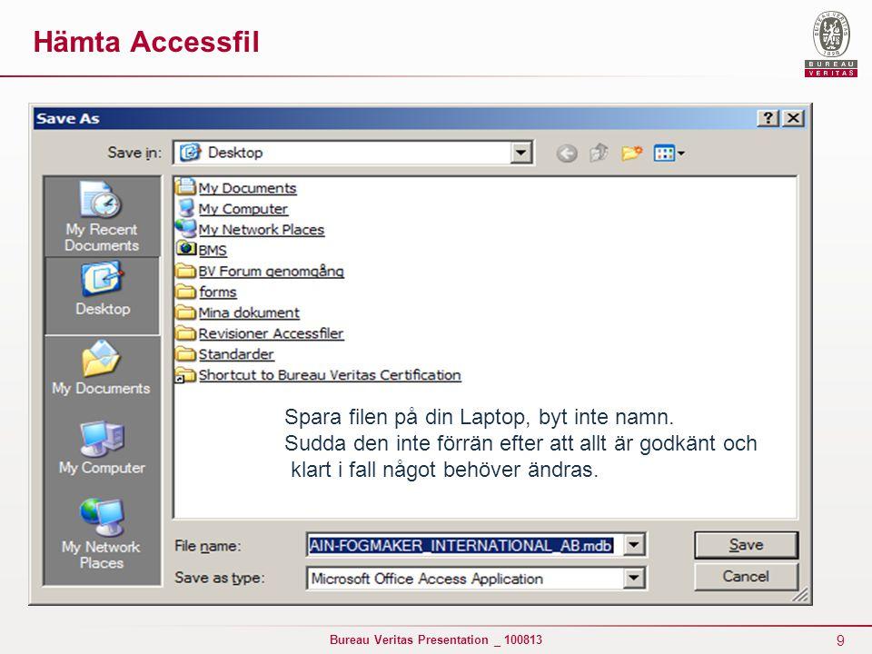 9 Bureau Veritas Presentation _ 100813 Spara filen på din Laptop, byt inte namn. Sudda den inte förrän efter att allt är godkänt och klart i fall någo