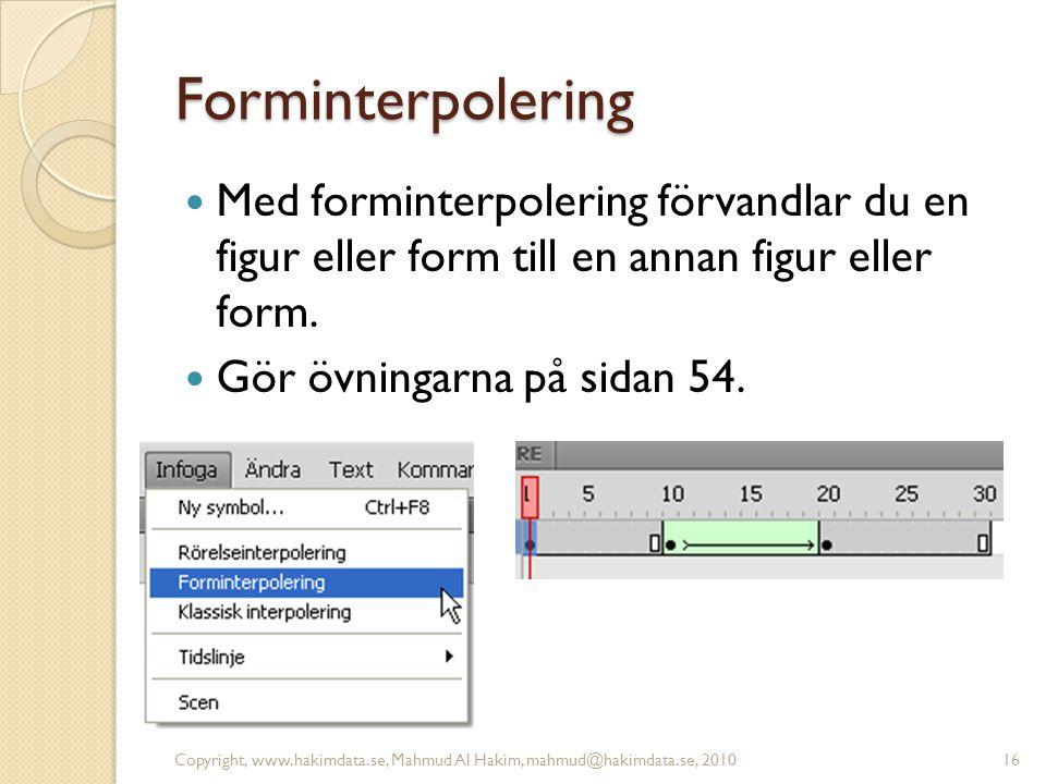 Forminterpolering Med forminterpolering förvandlar du en figur eller form till en annan figur eller form.