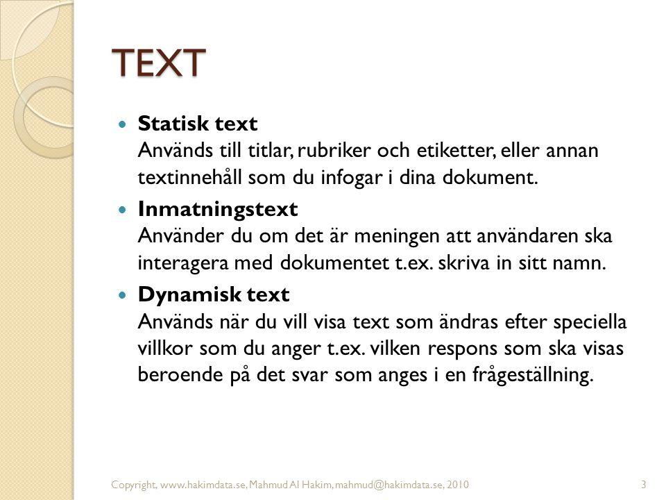TEXT Statisk text Används till titlar, rubriker och etiketter, eller annan textinnehåll som du infogar i dina dokument.
