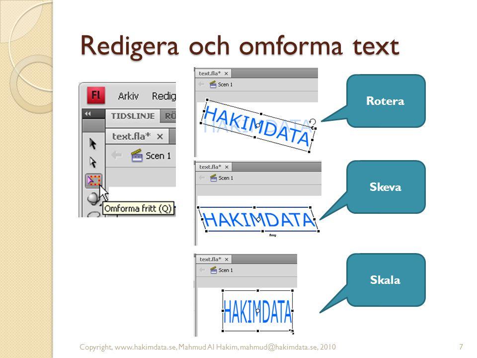 Redigera och omforma text Copyright, www.hakimdata.se, Mahmud Al Hakim, mahmud@hakimdata.se, 20107 Rotera Skeva Skala