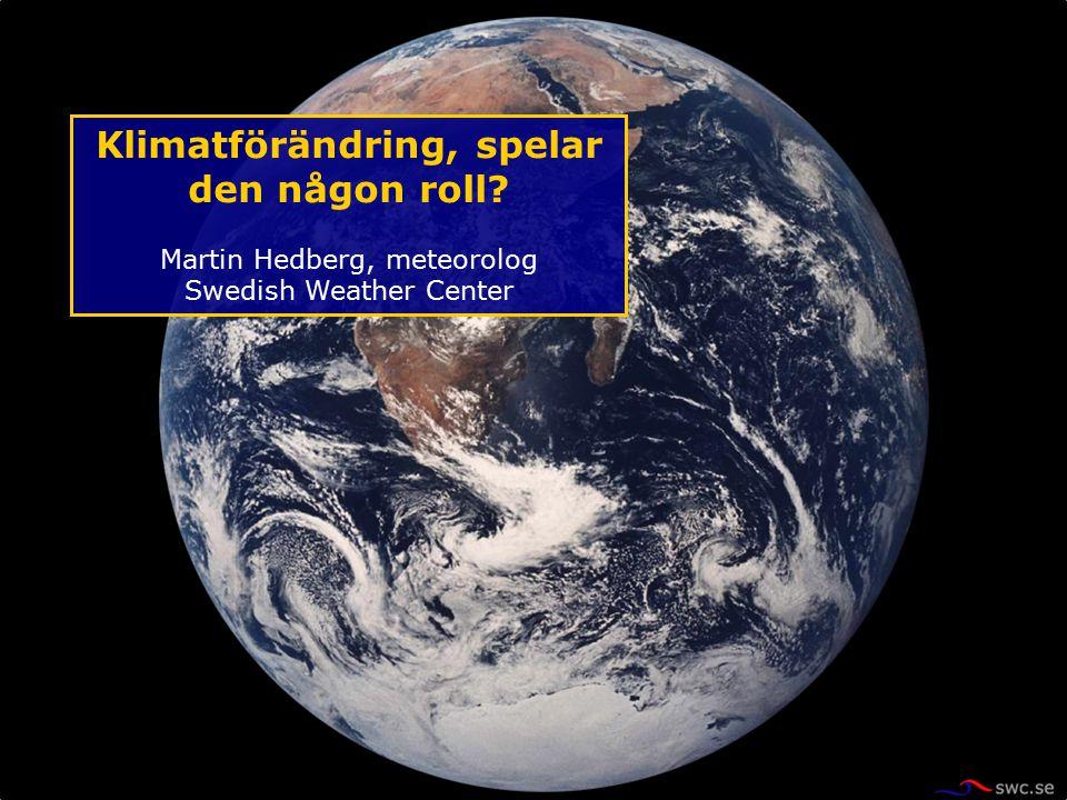 Klimatförändring, spelar den någon roll? Martin Hedberg, meteorolog Swedish Weather Center