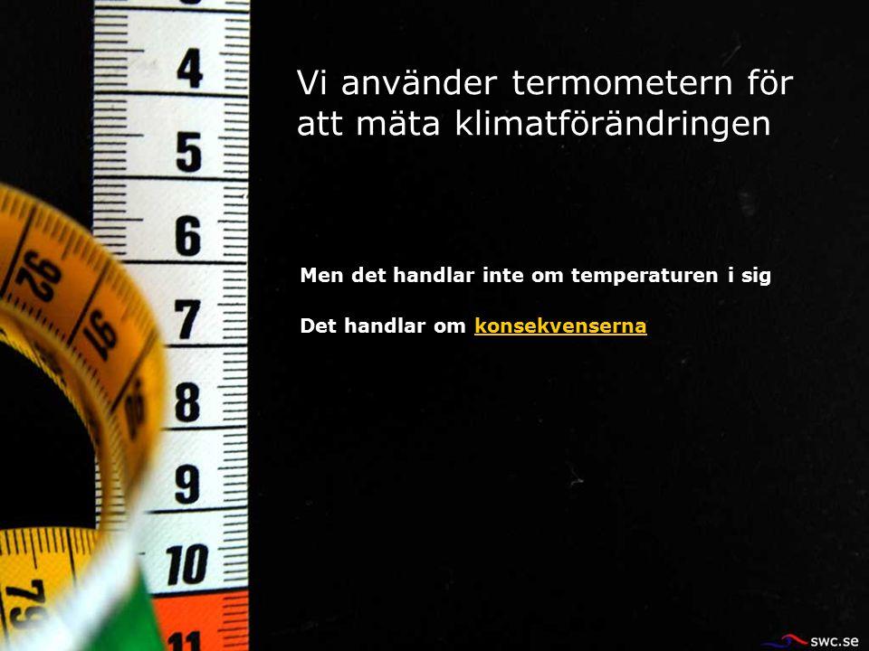 Vi använder termometern för att mäta klimatförändringen Men det handlar inte om temperaturen i sig Det handlar om konsekvenserna