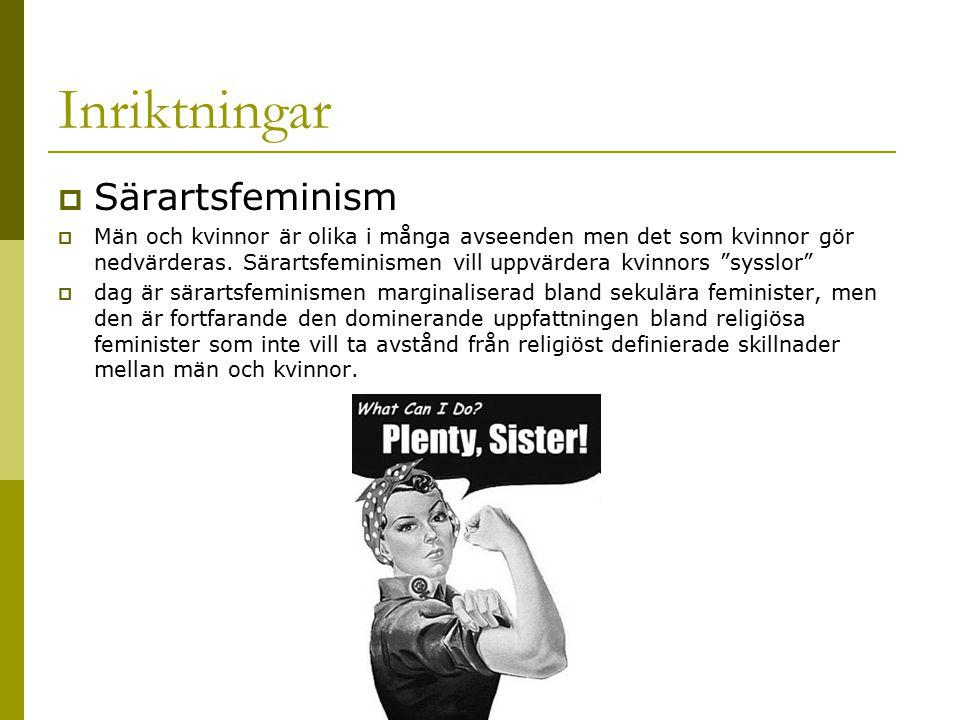 Inriktningar  Särartsfeminism  Män och kvinnor är olika i många avseenden men det som kvinnor gör nedvärderas. Särartsfeminismen vill uppvärdera kvi
