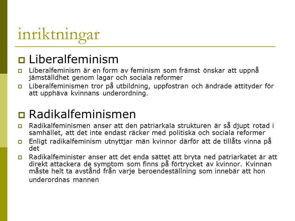 inriktningar  Liberalfeminism  Liberalfeminism är en form av feminism som främst önskar att uppnå jämställdhet genom lagar och sociala reformer  Li