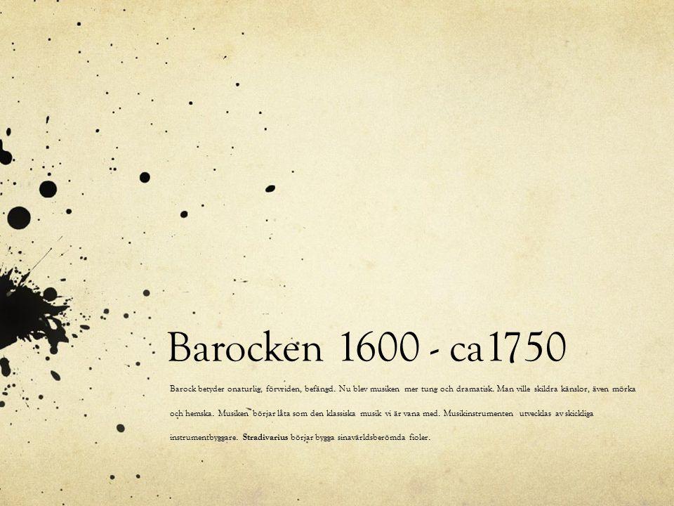 Barocken 1600 - ca1750 Barock betyder onaturlig, förvriden, befängd. Nu blev musiken mer tung och dramatisk. Man ville skildra känslor, även mörka och