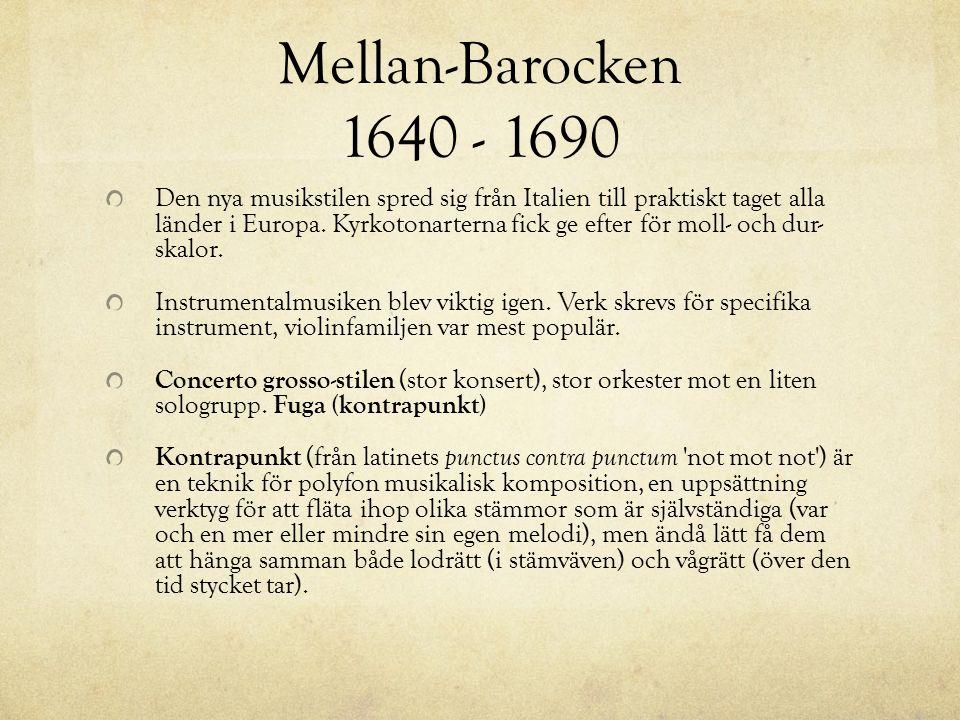 Mellan-Barocken 1640 - 1690 Den nya musikstilen spred sig från Italien till praktiskt taget alla länder i Europa. Kyrkotonarterna fick ge efter för mo