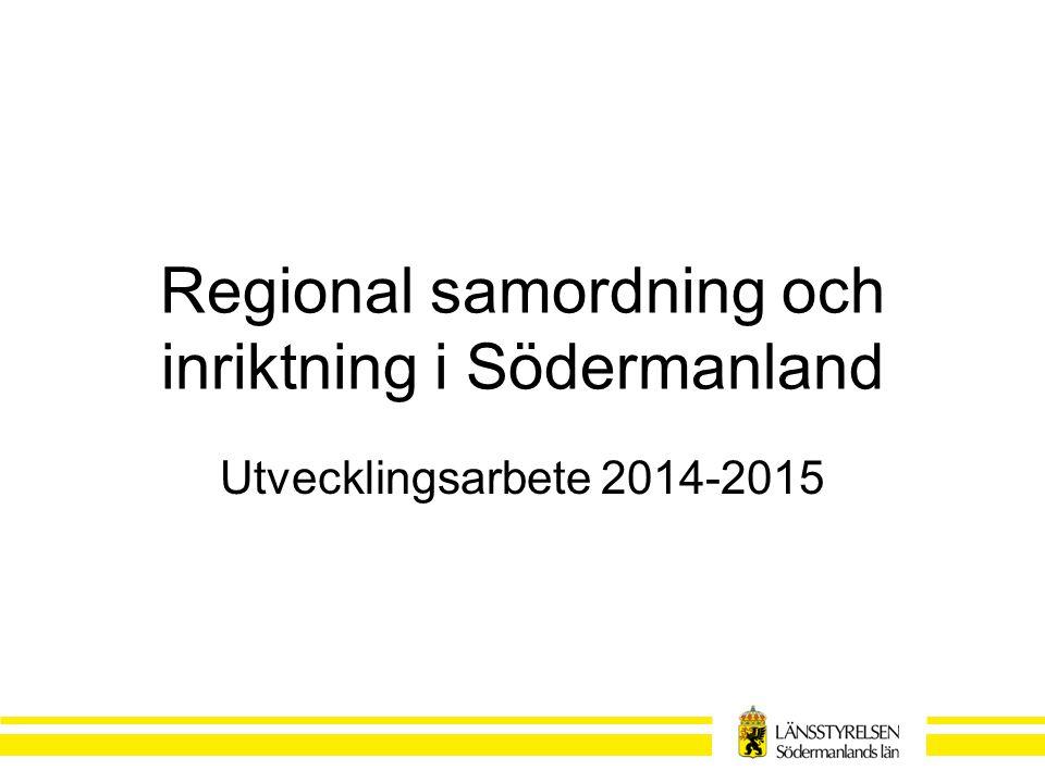 Regional samordning och inriktning i Södermanland Utvecklingsarbete 2014-2015