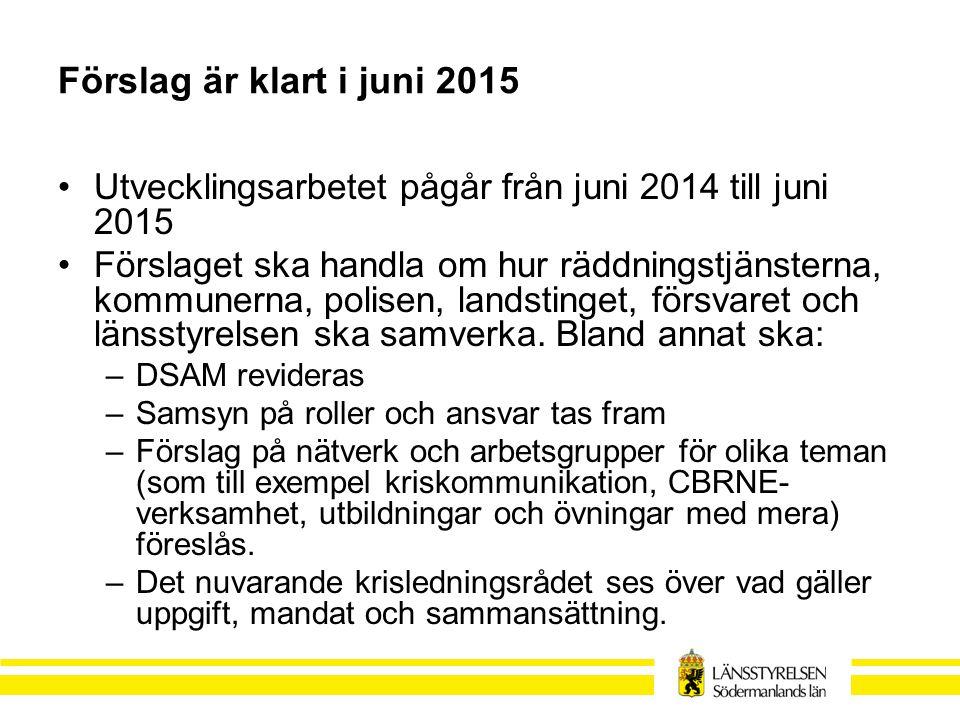 Förslag är klart i juni 2015 Utvecklingsarbetet pågår från juni 2014 till juni 2015 Förslaget ska handla om hur räddningstjänsterna, kommunerna, polisen, landstinget, försvaret och länsstyrelsen ska samverka.