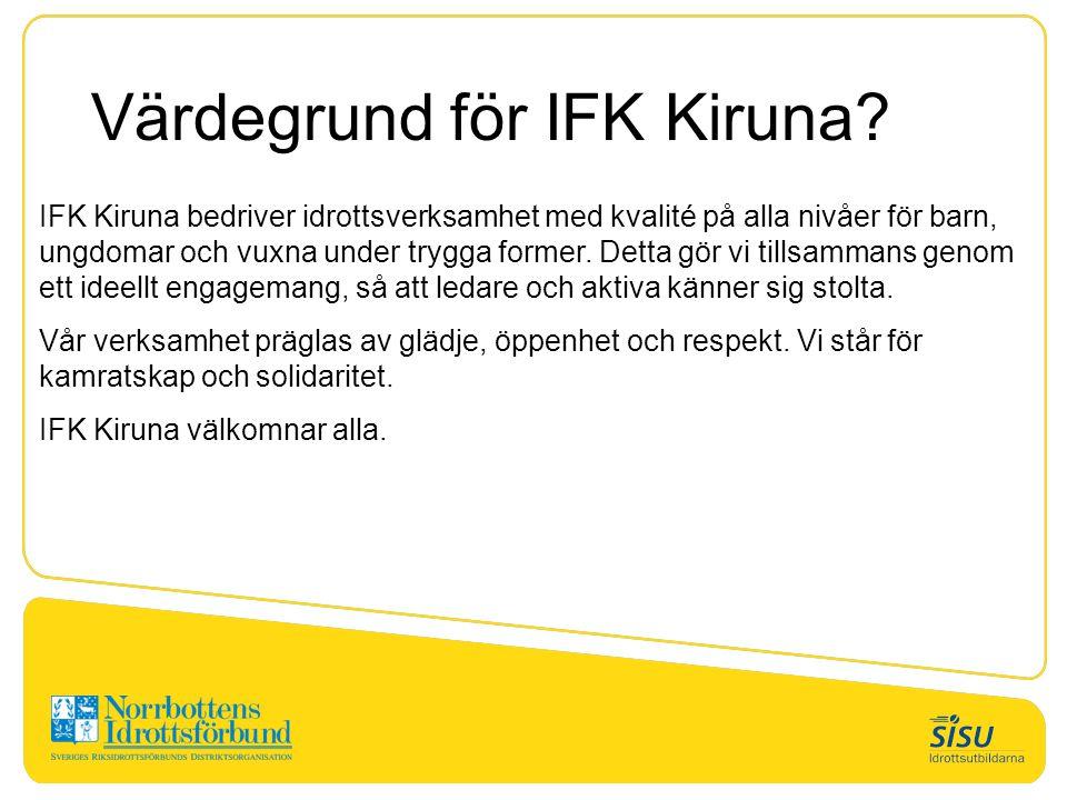 Värdegrund för IFK Kiruna? IFK Kiruna bedriver idrottsverksamhet med kvalité på alla nivåer för barn, ungdomar och vuxna under trygga former. Detta gö