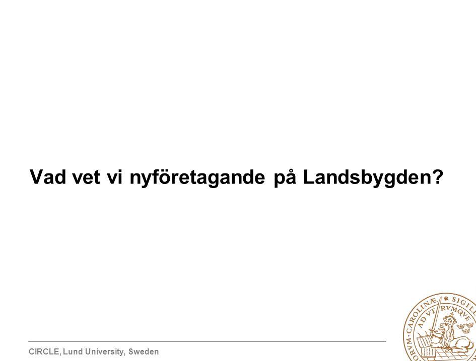 CIRCLE, Lund University, Sweden Vad vet vi nyföretagande på Landsbygden?