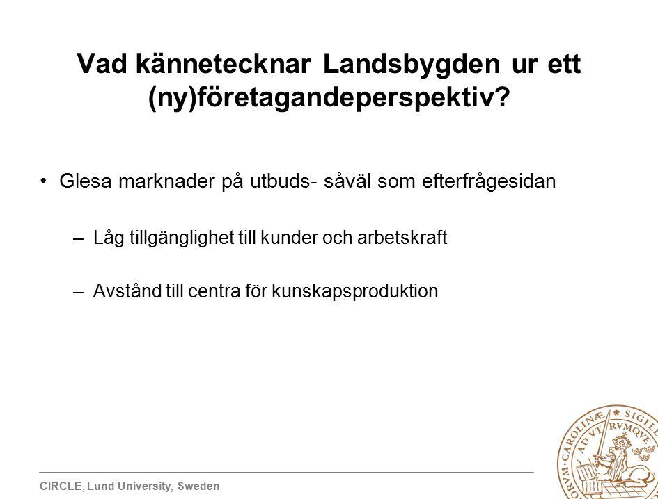 CIRCLE, Lund University, Sweden Vad kännetecknar Landsbygden ur ett (ny)företagandeperspektiv.