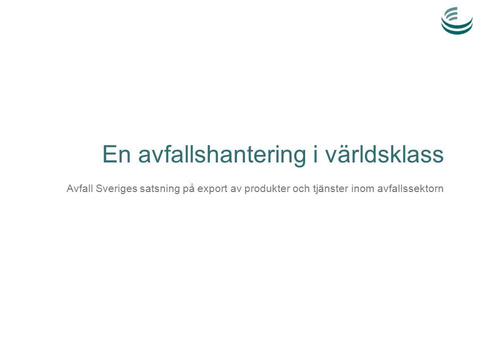 En avfallshantering i världsklass Avfall Sveriges satsning på export av produkter och tjänster inom avfallssektorn