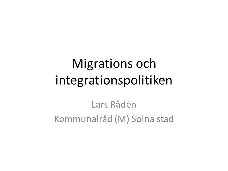 Migrations och integrationspolitiken Lars Rådén Kommunalråd (M) Solna stad