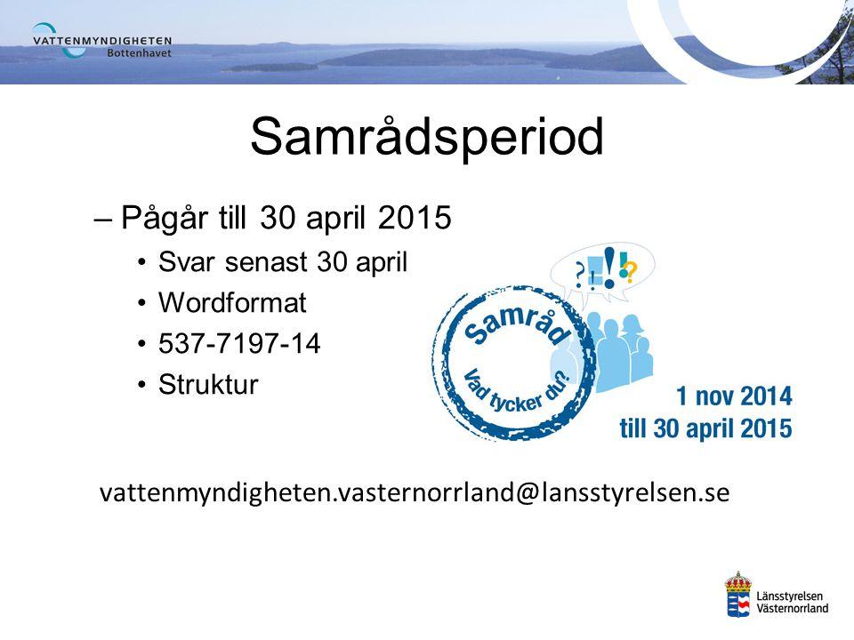–Pågår till 30 april 2015 Svar senast 30 april Wordformat 537-7197-14 Struktur Samrådsperiod vattenmyndigheten.vasternorrland@lansstyrelsen.se