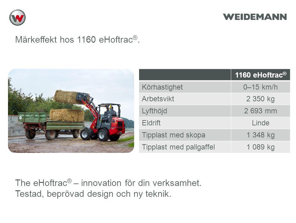 Reference (apr02) Märkeffekt hos 1160 eHoftrac ®. 1160 eHoftrac ® Körhastighet0–15 km/h Arbetsvikt2 350 kg Lyfthöjd2 693 mm EldriftLinde Tipplast med