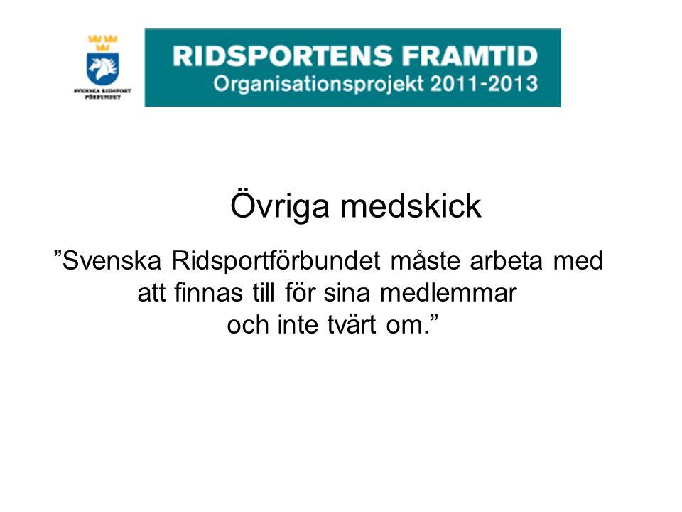 Svenska Ridsportförbundet måste arbeta med att finnas till för sina medlemmar och inte tvärt om. Övriga medskick