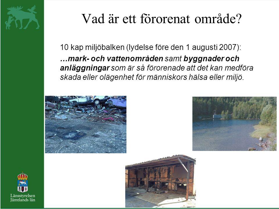 Vad är ett förorenat område? 10 kap miljöbalken (lydelse före den 1 augusti 2007): …mark- och vattenområden samt byggnader och anläggningar som är så