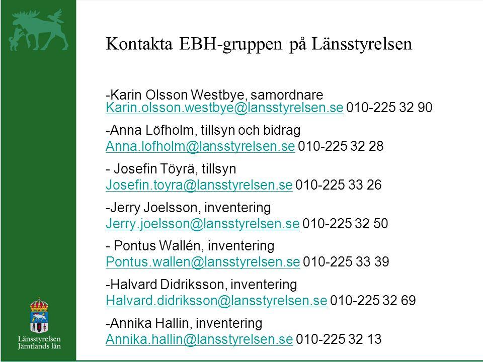 Kontakta EBH-gruppen på Länsstyrelsen -Karin Olsson Westbye, samordnare Karin.olsson.westbye@lansstyrelsen.se 010-225 32 90 Karin.olsson.westbye@lanss