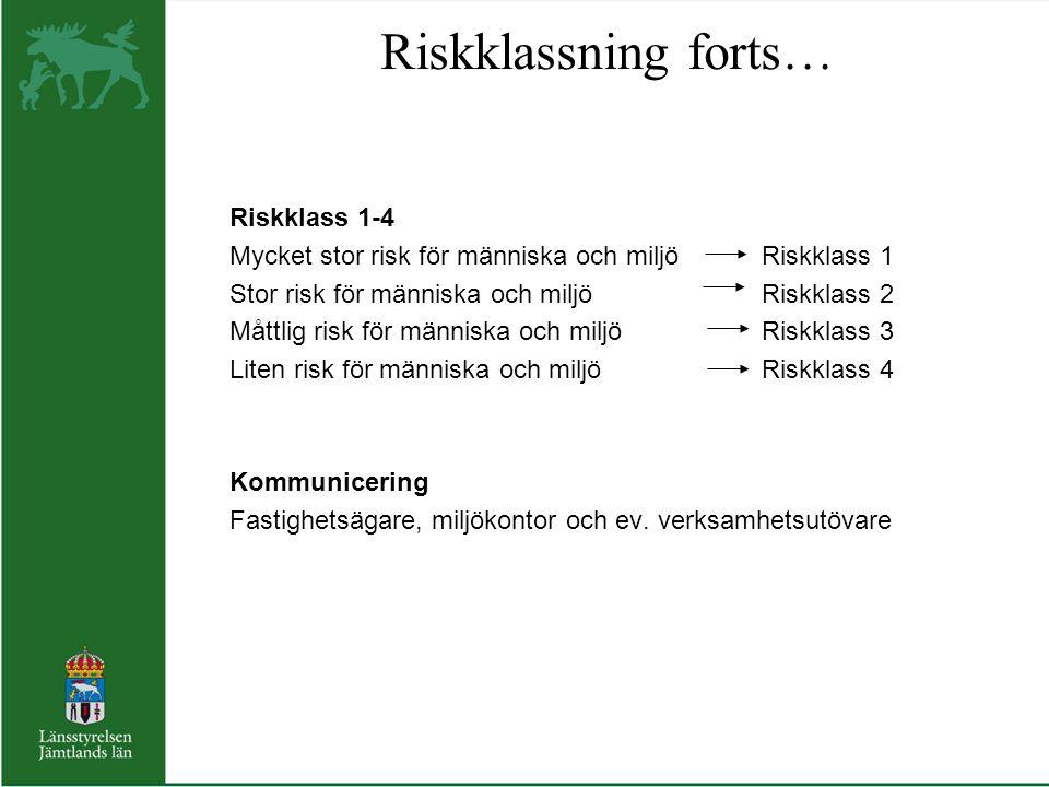 Riskklassning forts… Riskklass 1-4 Mycket stor risk för människa och miljö Riskklass 1 Stor risk för människa och miljö Riskklass 2 Måttlig risk för m