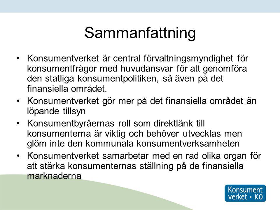 Sammanfattning Konsumentverket är central förvaltningsmyndighet för konsumentfrågor med huvudansvar för att genomföra den statliga konsumentpolitiken, så även på det finansiella området.