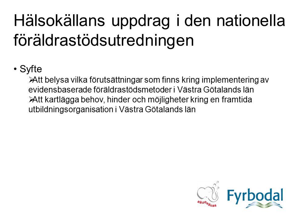 Hälsokällans uppdrag i den nationella föräldrastödsutredningen Syfte  Att belysa vilka förutsättningar som finns kring implementering av evidensbaserade föräldrastödsmetoder i Västra Götalands län  Att kartlägga behov, hinder och möjligheter kring en framtida utbildningsorganisation i Västra Götalands län