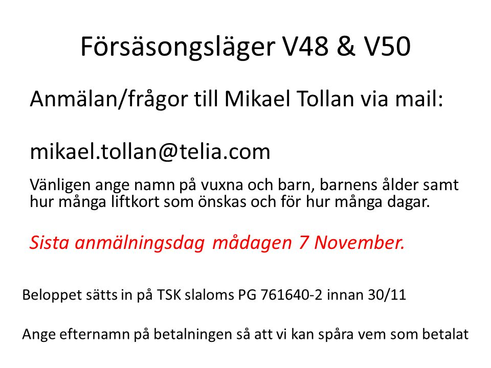 Försäsongsläger V48 & V50 Anmälan/frågor till Mikael Tollan via mail: mikael.tollan@telia.com Vänligen ange namn på vuxna och barn, barnens ålder samt hur många liftkort som önskas och för hur många dagar.