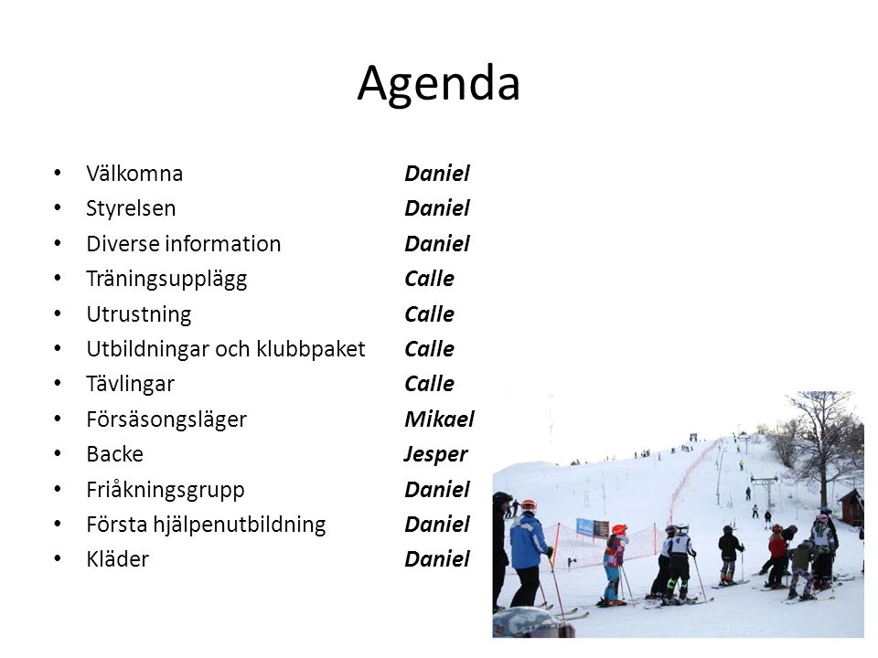 Agenda VälkomnaDaniel StyrelsenDaniel Diverse informationDaniel TräningsuppläggCalle UtrustningCalle Utbildningar och klubbpaketCalle Tävlingar Calle