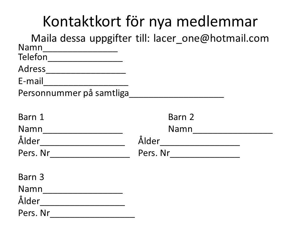 Kontaktkort för nya medlemmar Maila dessa uppgifter till: lacer_one@hotmail.com Namn_______________ Telefon_______________ Adress________________ E-ma