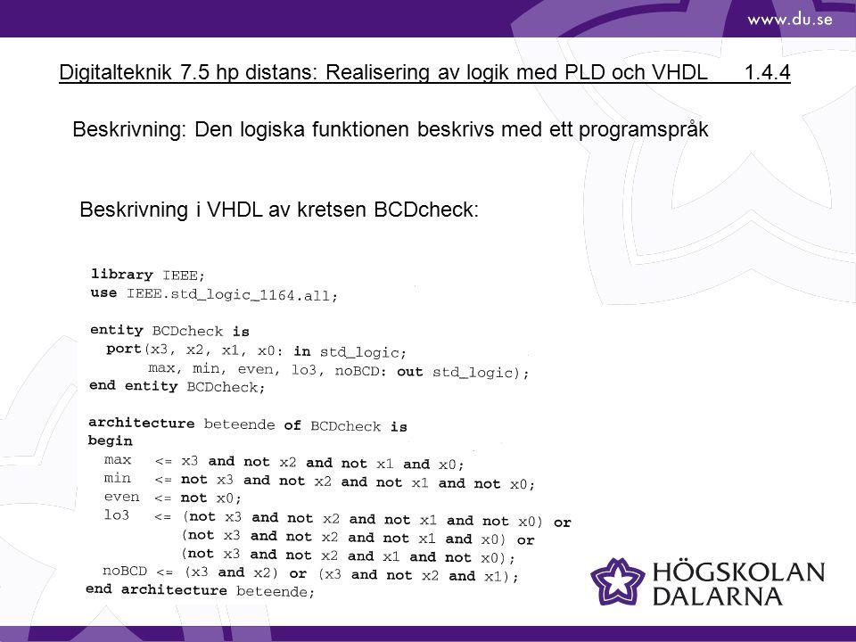 Digitalteknik 7.5 hp distans: Realisering av logik med PLD och VHDL1.4.4 Beskrivning: Den logiska funktionen beskrivs med ett programspråk Beskrivning i VHDL av kretsen BCDcheck: