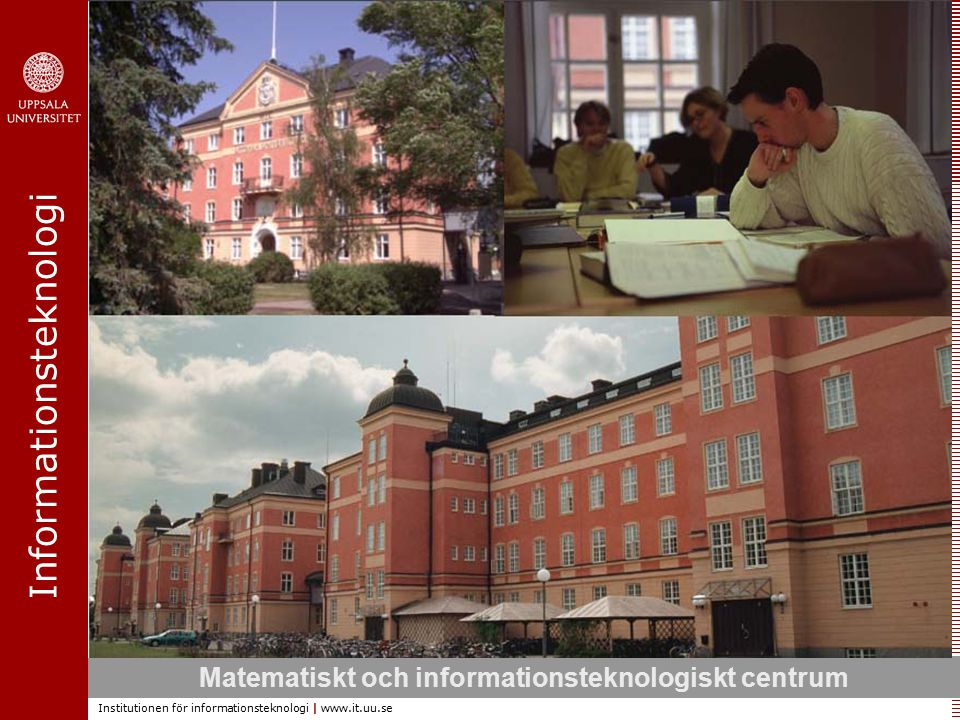 Informationsteknologi Institutionen för informationsteknologi | www.it.uu.se Matematiskt och informationsteknologiskt centrum