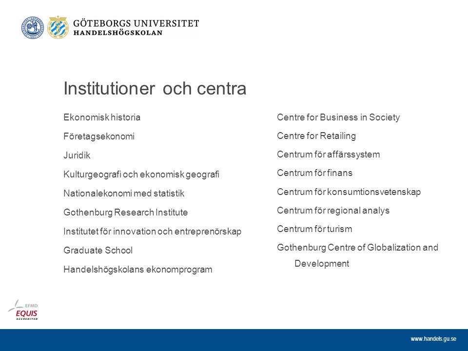 www.handels.gu.se Institutioner och centra Ekonomisk historia Företagsekonomi Juridik Kulturgeografi och ekonomisk geografi Nationalekonomi med statis