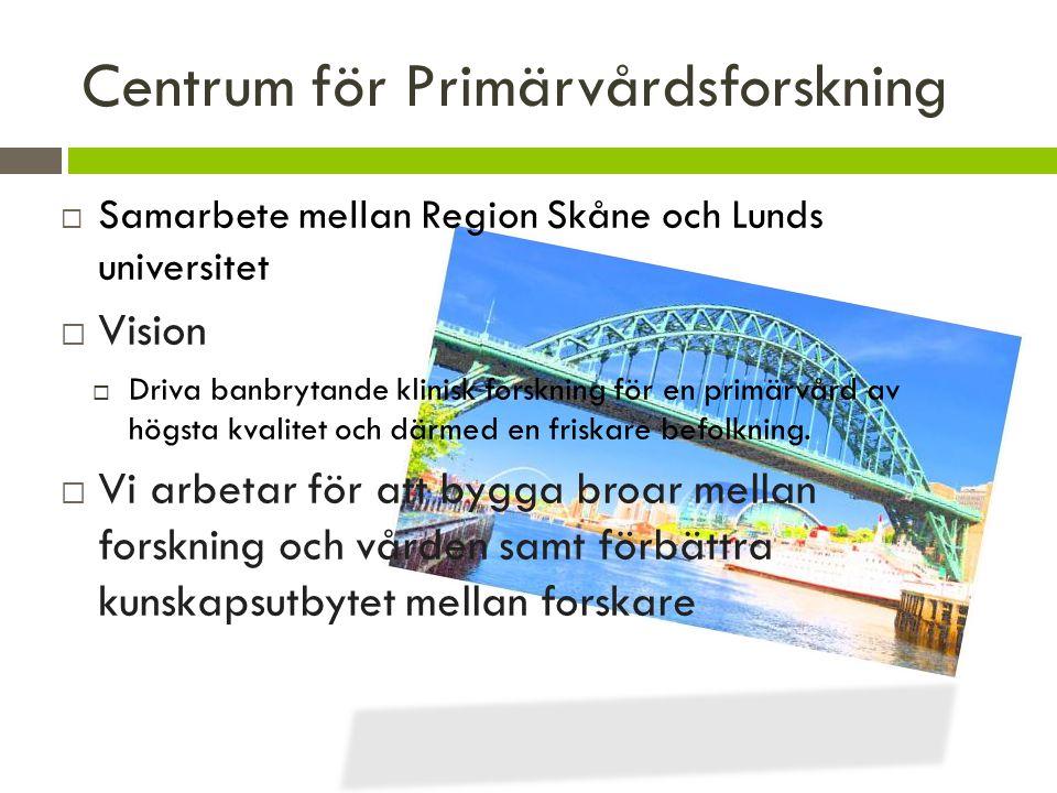 Centrum för Primärvårdsforskning  Samarbete mellan Region Skåne och Lunds universitet  Vision  Driva banbrytande klinisk forskning för en primärvård av högsta kvalitet och därmed en friskare befolkning.