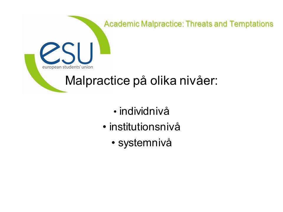 Academic Malpractice: Threats and Temptations Malpractice på olika nivåer: individnivå - olika former av trakasserier institutionsnivå - anställningsformer och procedurer för anställning, antagning till forskarutbildning systemnivå - medelstilldelning och ansökningar