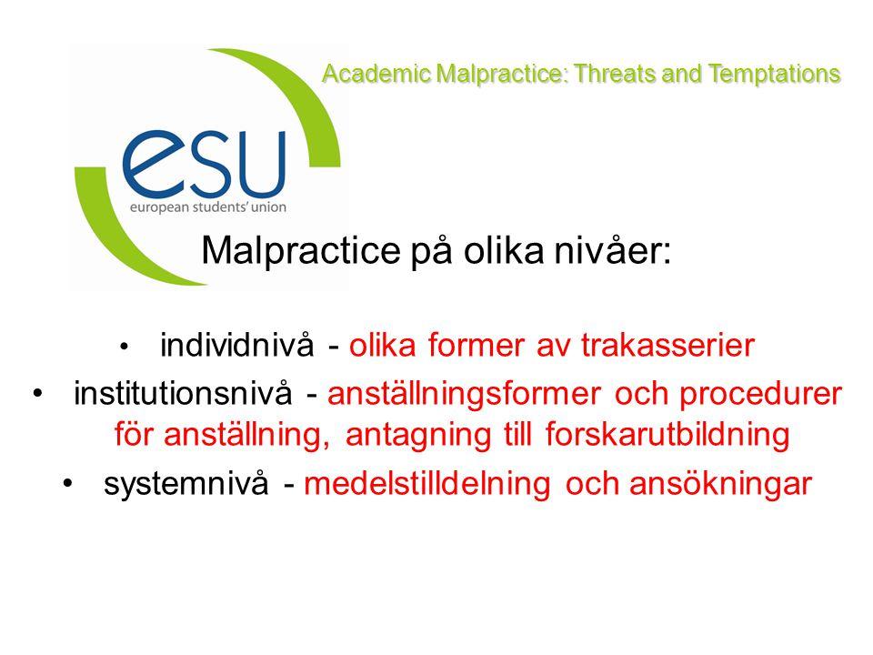Academic Malpractice: Threats and Temptations Malpractice på olika nivåer: individnivå - olika former av trakasserier institutionsnivå - anställningsf