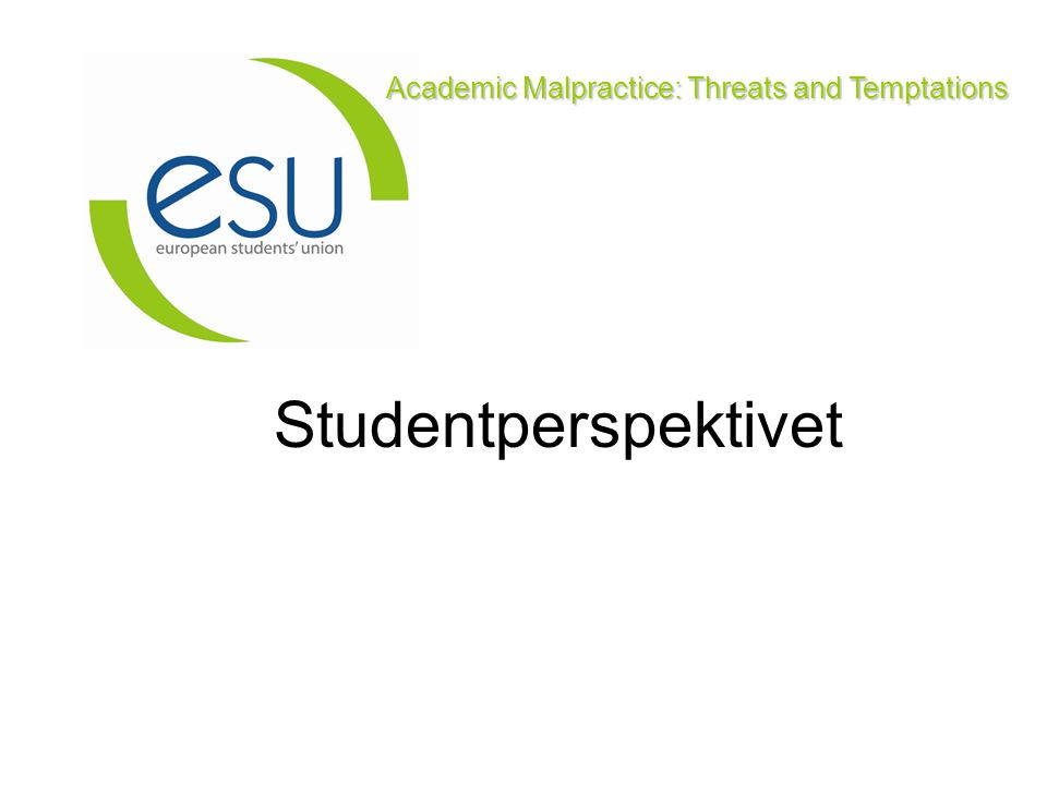 Academic Malpractice: Threats and Temptations Studentperspektivet