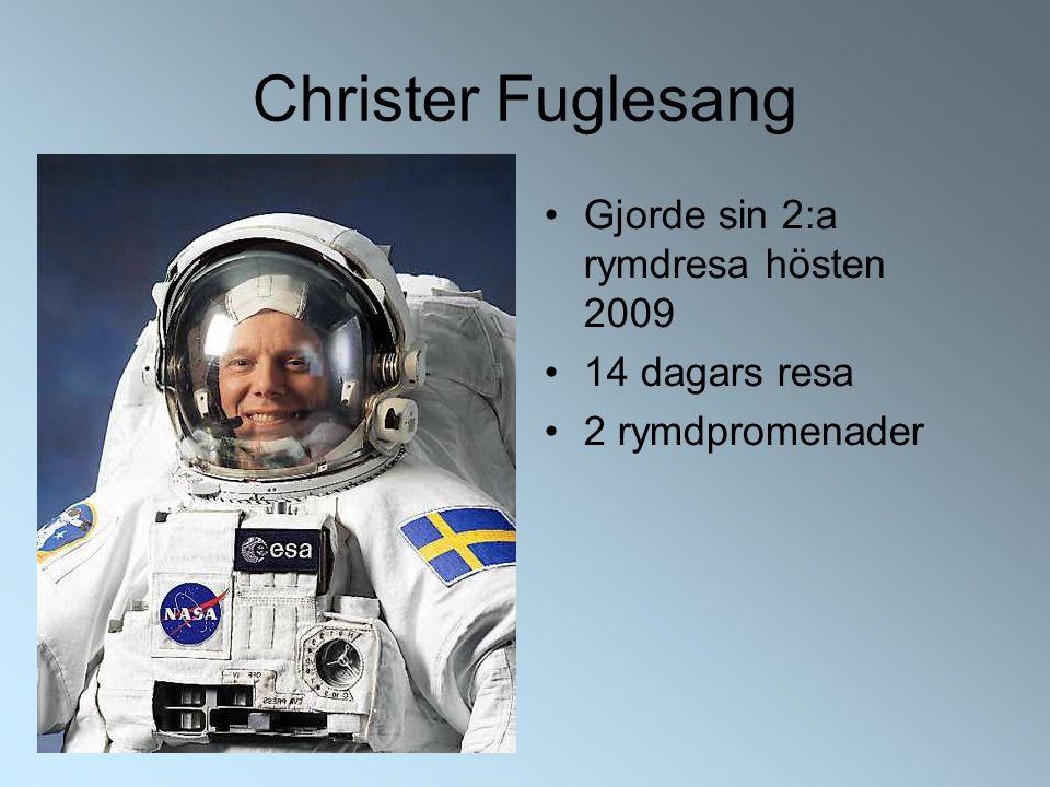 Christer Fuglesang Gjorde sin 2:a rymdresa hösten 2009 14 dagars resa 2 rymdpromenader