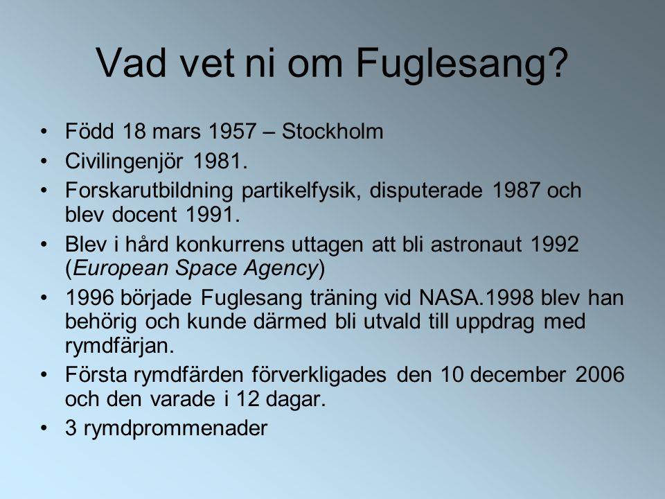 Vad vet ni om Fuglesang. Född 18 mars 1957 – Stockholm Civilingenjör 1981.