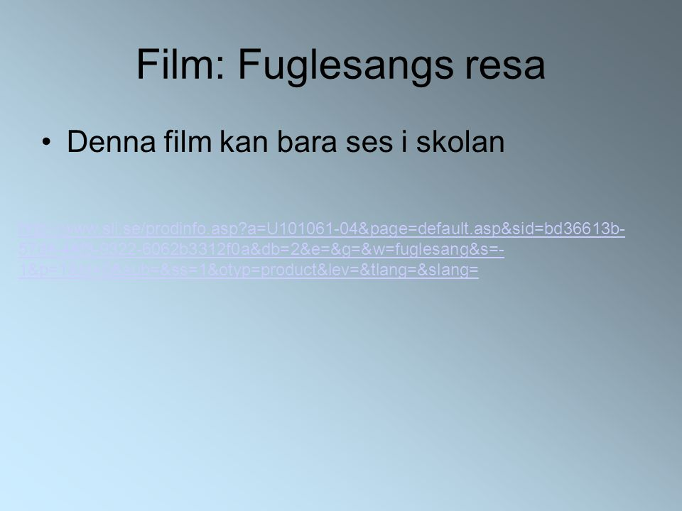 Film: Fuglesangs resa Denna film kan bara ses i skolan http://www.sli.se/prodinfo.asp a=U101061-04&page=default.asp&sid=bd36613b- 57d8-48f8-9322-6062b3312f0a&db=2&e=&g=&w=fuglesang&s=- 1&p=1&st=0&sub=&ss=1&otyp=product&lev=&tlang=&slang=