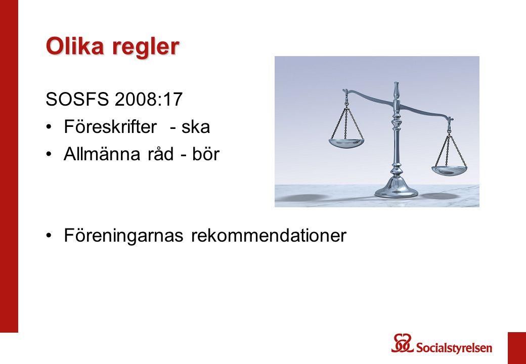 Olika regler SOSFS 2008:17 Föreskrifter - ska Allmänna råd - bör Föreningarnas rekommendationer