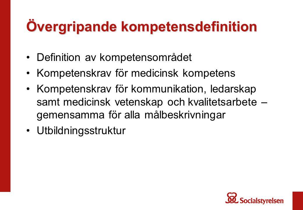 Övergripande kompetensdefinition Definition av kompetensområdet Kompetenskrav för medicinsk kompetens Kompetenskrav för kommunikation, ledarskap samt medicinsk vetenskap och kvalitetsarbete – gemensamma för alla målbeskrivningar Utbildningsstruktur
