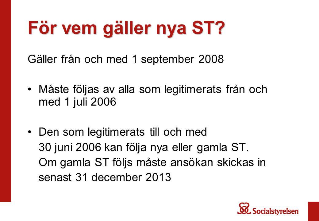 För vem gäller nya ST? Gäller från och med 1 september 2008 Måste följas av alla som legitimerats från och med 1 juli 2006 Den som legitimerats till o