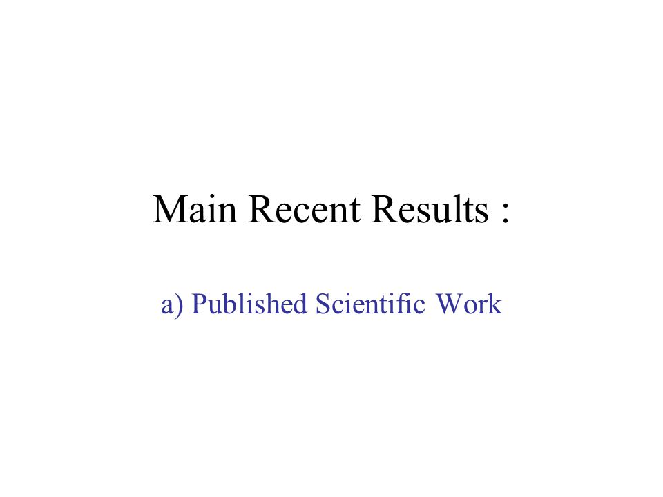 Main Recent Results : a) Published Scientific Work