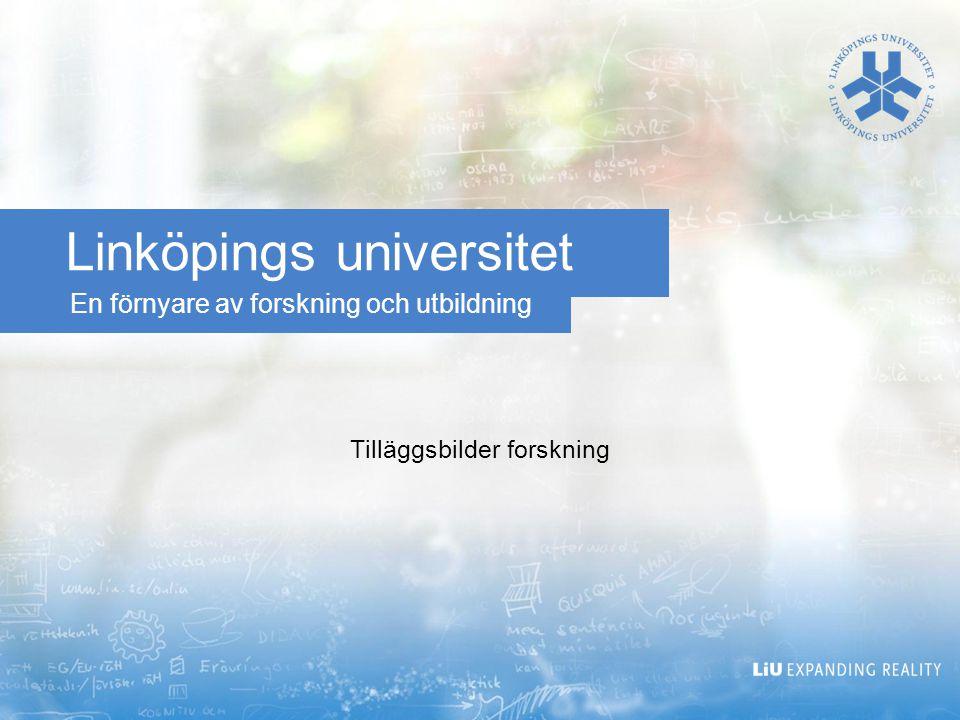 En förnyare av forskning och utbildning Linköpings universitet Tilläggsbilder forskning
